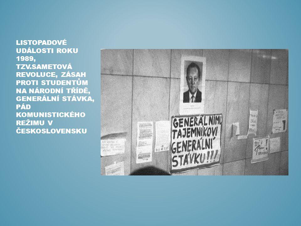 LISTOPADOVÉ UDÁLOSTI ROKU 1989, TZV.SAMETOVÁ REVOLUCE, ZÁSAH PROTI STUDENTŮM NA NÁRODNÍ TŘÍDĚ, GENERÁLNÍ STÁVKA, PÁD KOMUNISTICKÉHO REŽIMU V ČESKOSLOV