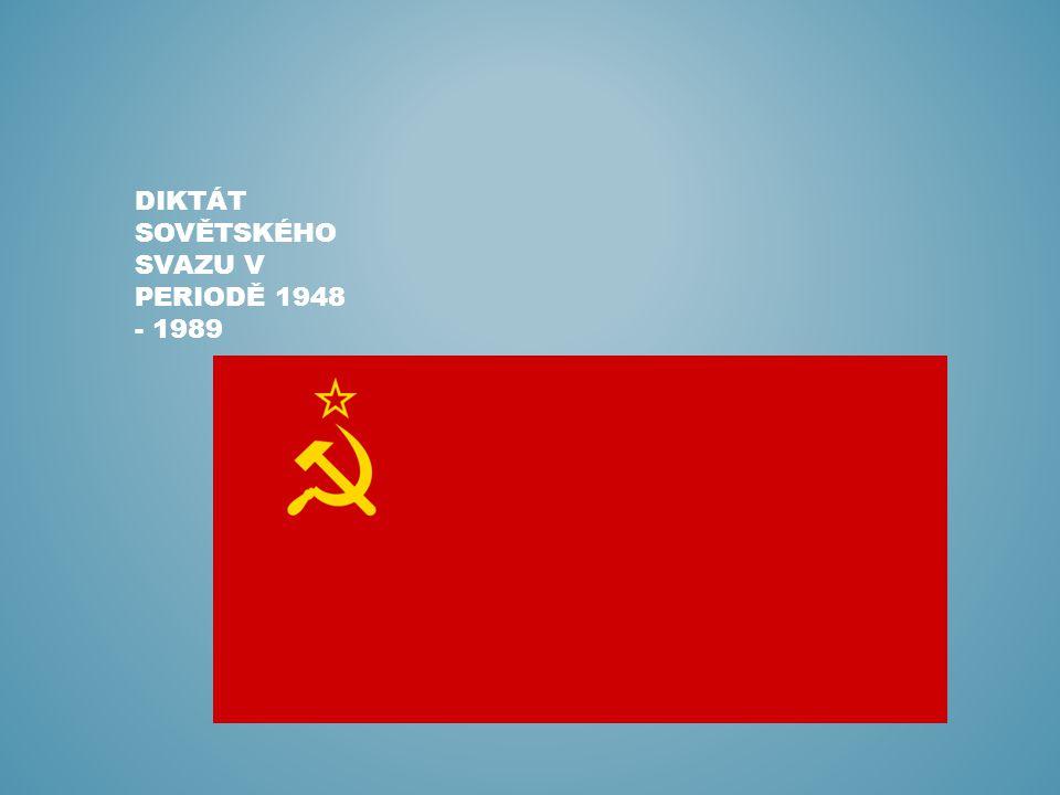 DIKTÁT SOVĚTSKÉHO SVAZU V PERIODĚ 1948 - 1989