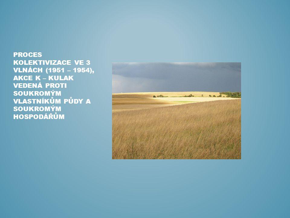 PROCES KOLEKTIVIZACE VE 3 VLNÁCH (1951 – 1954), AKCE K – KULAK VEDENÁ PROTI SOUKROMÝM VLASTNÍKŮM PŮDY A SOUKROMÝM HOSPODÁŘŮM