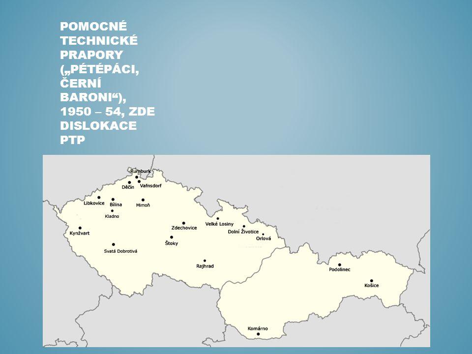 """POMOCNÉ TECHNICKÉ PRAPORY (""""PÉTÉPÁCI, ČERNÍ BARONI""""), 1950 – 54, ZDE DISLOKACE PTP"""