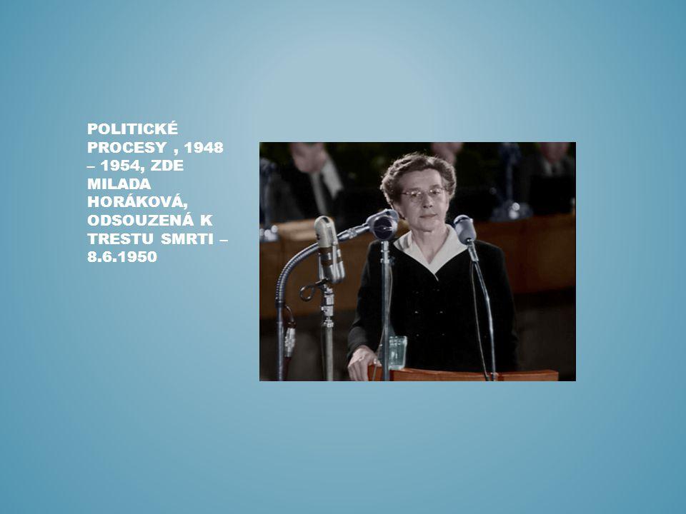 POLITICKÉ PROCESY, 1948 – 1954, ZDE MILADA HORÁKOVÁ, ODSOUZENÁ K TRESTU SMRTI – 8.6.1950