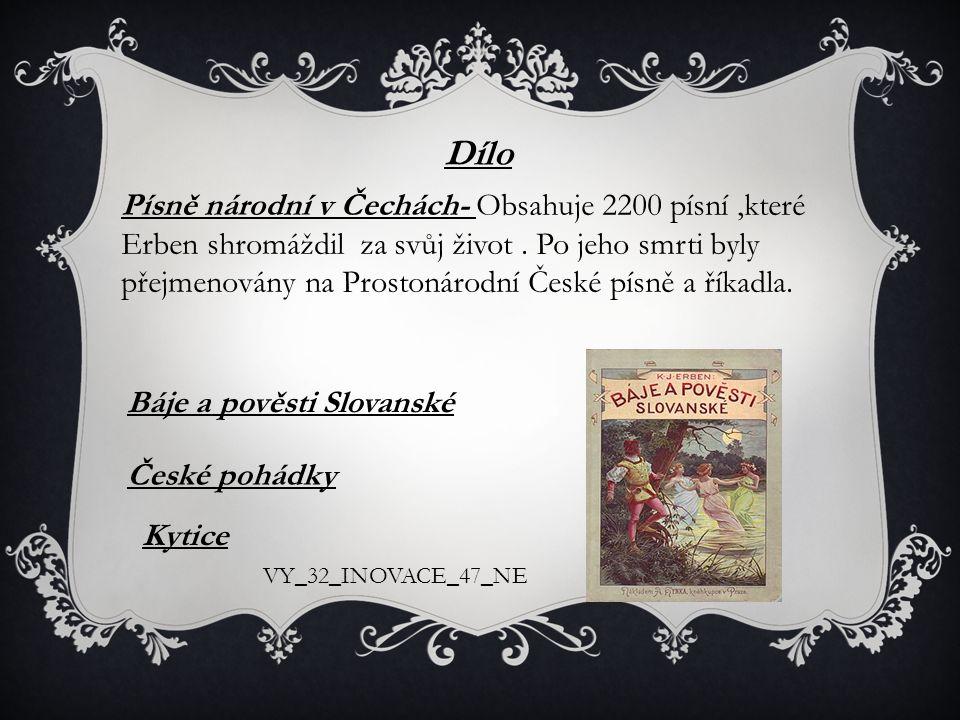 Dílo Písně národní v Čechách- Obsahuje 2200 písní,které Erben shromáždil za svůj život. Po jeho smrti byly přejmenovány na Prostonárodní České písně a