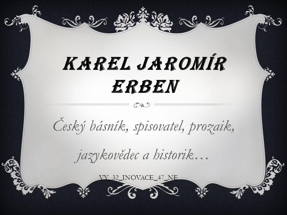 *7.11.1811 v Miletíně (u Jičína) +21.11.1870 v Praze Byl to sběratel lidových písní a říkadel.
