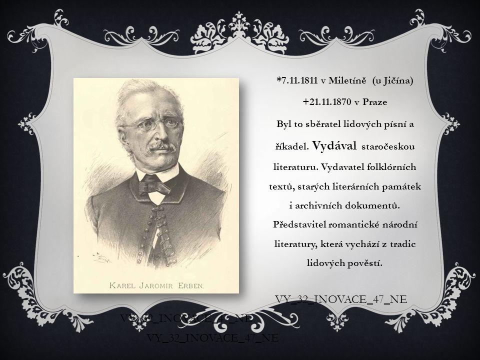 *7.11.1811 v Miletíně (u Jičína) +21.11.1870 v Praze Byl to sběratel lidových písní a říkadel. Vydával staročeskou literaturu. Vydavatel folklórních t