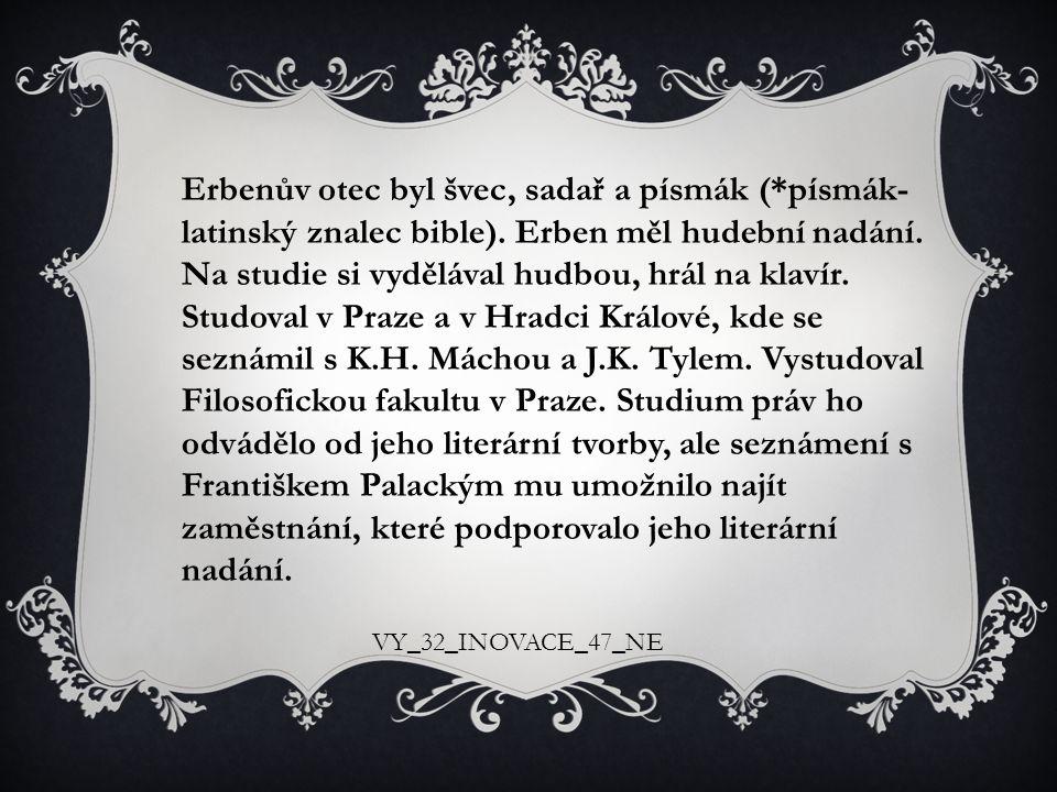Erbenův otec byl švec, sadař a písmák (*písmák- latinský znalec bible). Erben měl hudební nadání. Na studie si vydělával hudbou, hrál na klavír. Studo