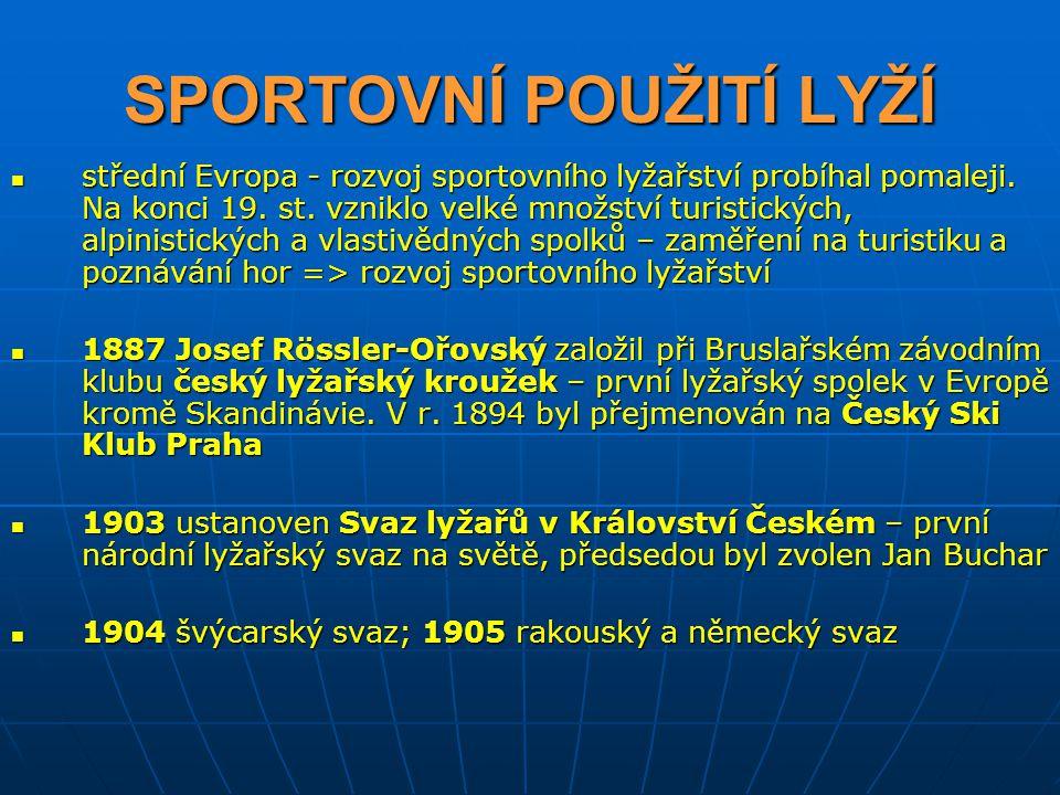 SPORTOVNÍ POUŽITÍ LYŽÍ střední Evropa - rozvoj sportovního lyžařství probíhal pomaleji. Na konci 19. st. vzniklo velké množství turistických, alpinist
