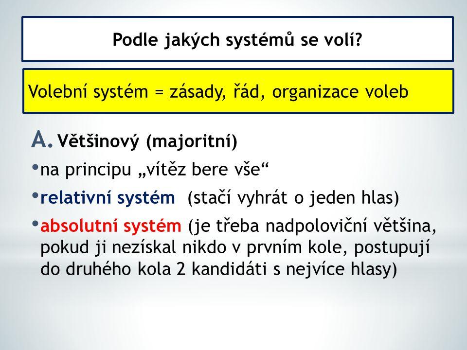 """A. Většinový (majoritní) na principu """"vítěz bere vše"""" relativní systém (stačí vyhrát o jeden hlas) absolutní systém (je třeba nadpoloviční většina, po"""
