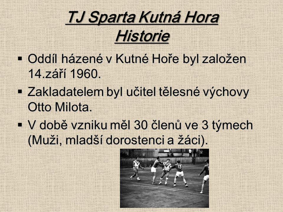 TJ Sparta Kutná Hora Historie  Oddíl házené v Kutné Hoře byl založen 14.září 1960.