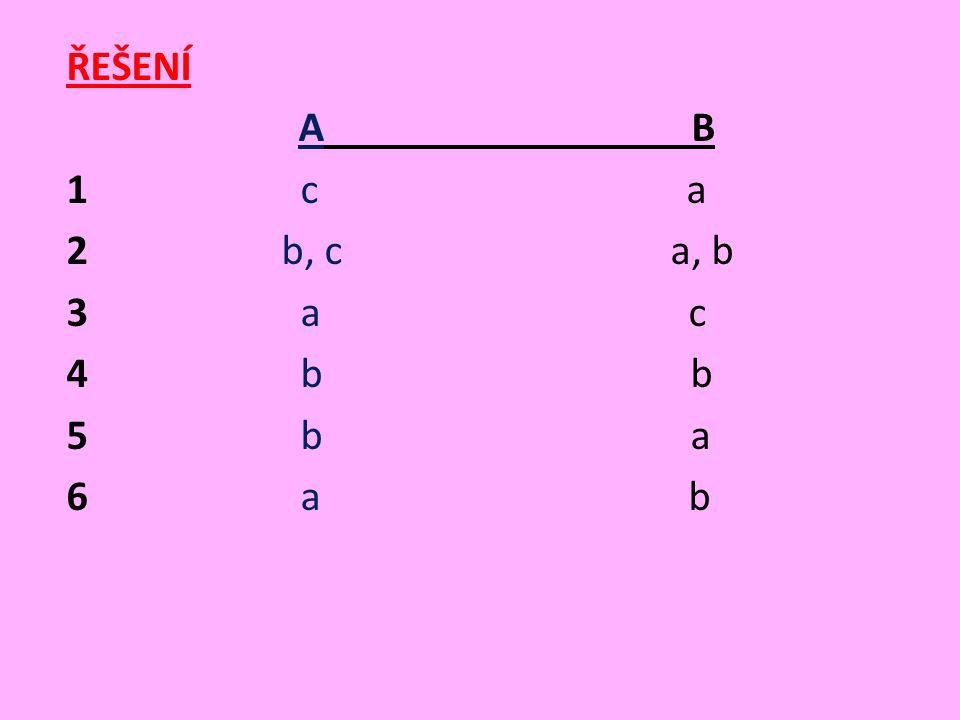 ŘEŠENÍ A B 1 c a 2 b, c a, b 3 a c 4 b b 5 b a 6 a b