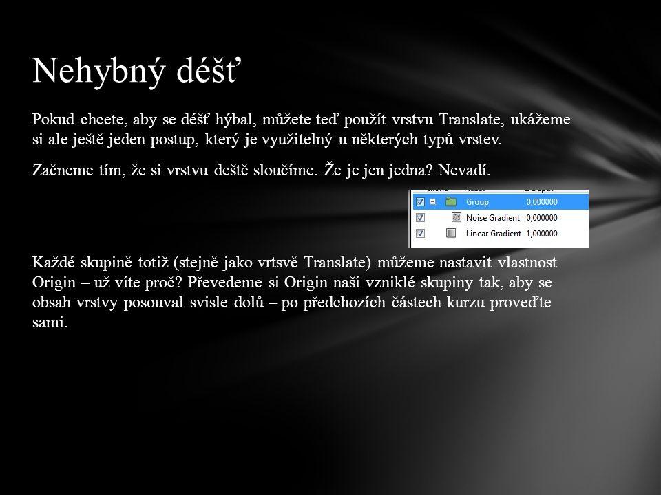 Pokud chcete, aby se déšť hýbal, můžete teď použít vrstvu Translate, ukážeme si ale ještě jeden postup, který je využitelný u některých typů vrstev.