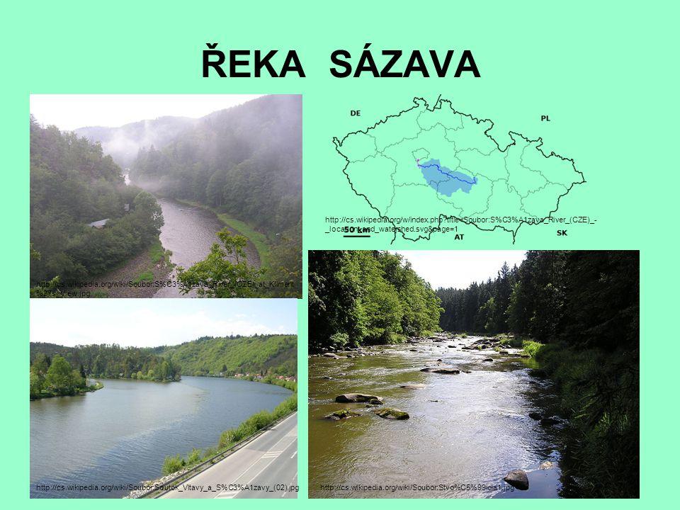 ŘEKA SÁZAVA http://cs.wikipedia.org/wiki/Soubor:S%C3%A1zava_River_(CZE)_at_Kliment %27s_View.jpg http://cs.wikipedia.org/w/index.php?title=Soubor:S%C3