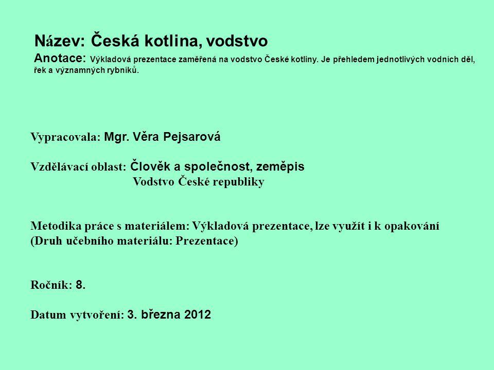 N á zev: Česká kotlina, vodstvo Anotace: Výkladová prezentace zaměřená na vodstvo České kotliny. Je přehledem jednotlivých vodních děl, řek a významný