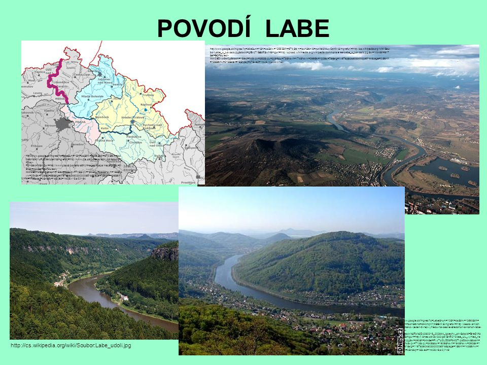 POVODÍ LABE http://cs.wikipedia.org/wiki/Soubor:Labe_udoli.jpg http://www.google.cz/imgres?q=Labe&num=10&hl=cs&biw=1366&bih= 674&tbm=isch&tbnid=dH0mpn