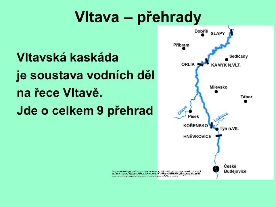 Vltava – přehrady Vltavská kaskáda je soustava vodních děl na řece Vltavě. Jde o celkem 9 přehrad http://www.google.cz/imgres?imgurl=http://www.charte