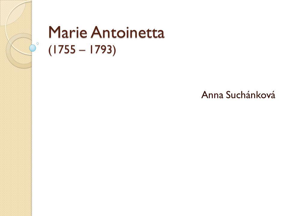Marie Antoinetta (1755 – 1793) Anna Suchánková