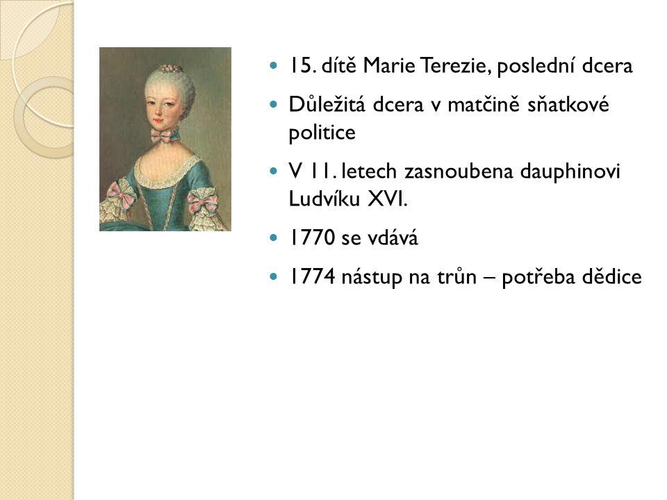 15. dítě Marie Terezie, poslední dcera Důležitá dcera v matčině sňatkové politice V 11. letech zasnoubena dauphinovi Ludvíku XVI. 1770 se vdává 1774 n
