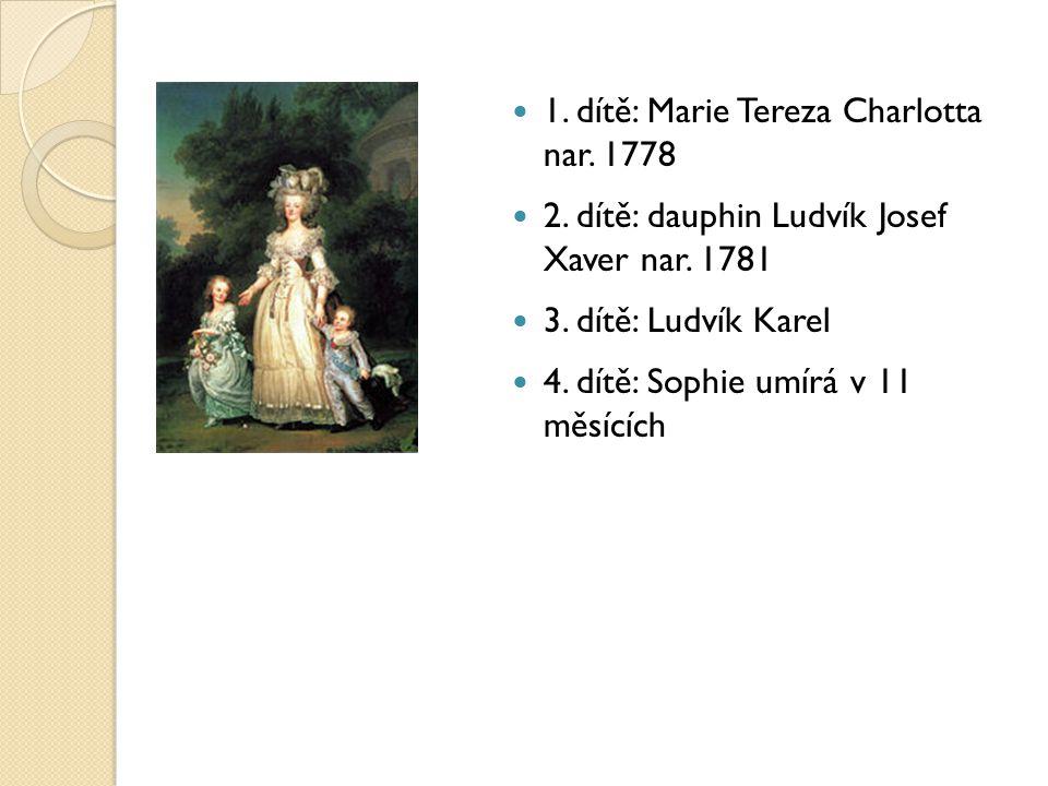 1. dítě: Marie Tereza Charlotta nar. 1778 2. dítě: dauphin Ludvík Josef Xaver nar. 1781 3. dítě: Ludvík Karel 4. dítě: Sophie umírá v 11 měsících