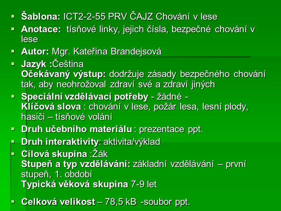  Šablona: ICT2-2-55 PRV ČAJZ Chování v lese  Anotace: tísňové linky, jejich čísla, bezpečné chování v lese  Autor: Mgr. Kateřina Brandejsová  Jazy