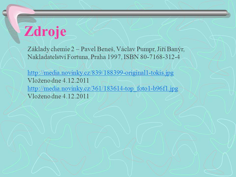 Zdroje Základy chemie 2 – Pavel Beneš, Václav Pumpr, Jiří Banýr, Nakladatelství Fortuna, Praha 1997, ISBN 80-7168-312-4 http://media.novinky.cz/839/18