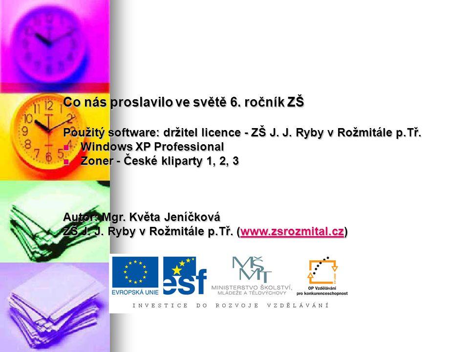 Co nás proslavilo ve světě 6. ročník ZŠ Použitý software: držitel licence - ZŠ J.