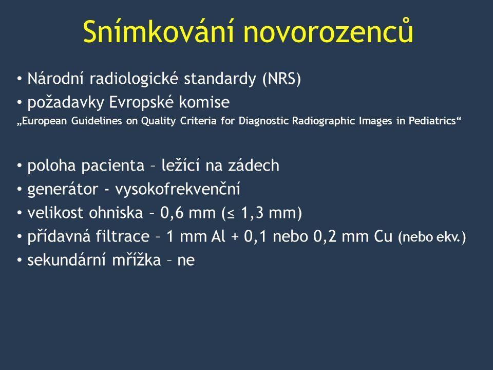 Snímkování novorozenců FFD – 80 – 100 (150) cm napětí rentgenky – 60 – 65 kV (45 – 50 kV) expoziční automat – ne expoziční čas - < 4 ms (NRS - součin proudu a času) - ≤ 5 mAs film – folie: nomin.