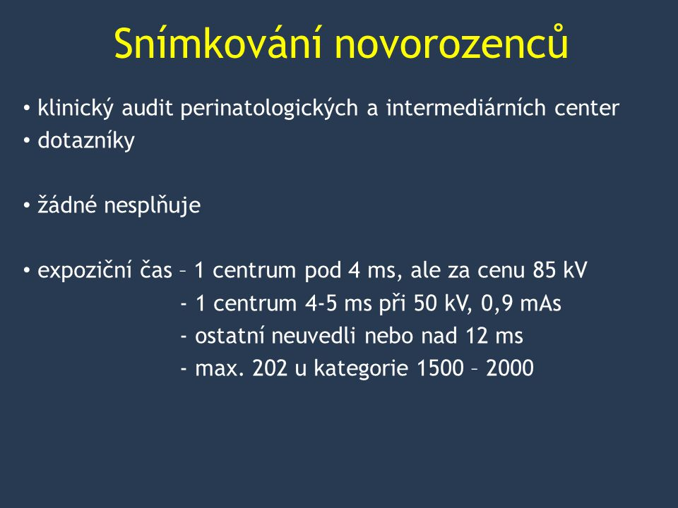 Snímkování novorozenců klinický audit perinatologických a intermediárních center dotazníky žádné nesplňuje expoziční čas – 1 centrum pod 4 ms, ale za