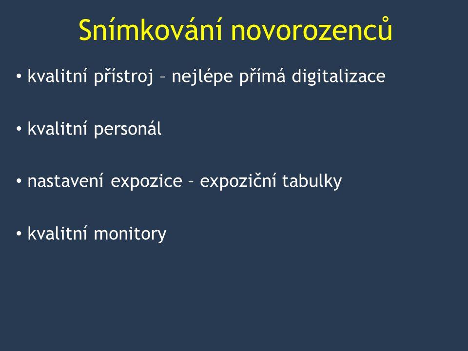 Snímkování novorozenců kvalitní přístroj – nejlépe přímá digitalizace kvalitní personál nastavení expozice – expoziční tabulky kvalitní monitory