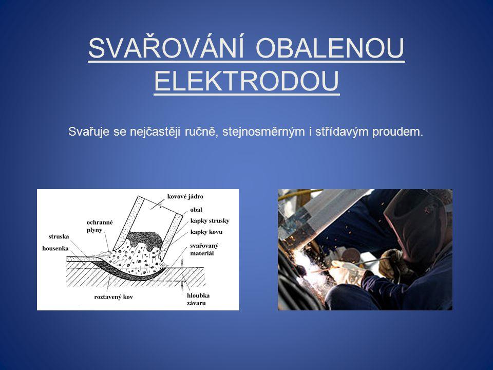 SVAŘOVÁNÍ OBALENOU ELEKTRODOU Svařuje se nejčastěji ručně, stejnosměrným i střídavým proudem.