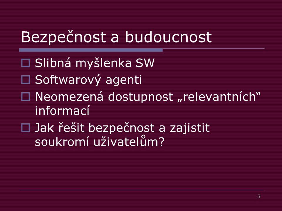 """3 Bezpečnost a budoucnost  Slibná myšlenka SW  Softwarový agenti  Neomezená dostupnost """"relevantních informací  Jak řešit bezpečnost a zajistit soukromí uživatelům?"""