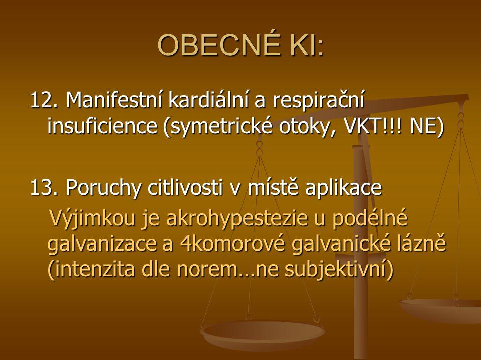 OBECNÉ KI: 12. Manifestní kardiální a respirační insuficience (symetrické otoky, VKT!!! NE) 13. Poruchy citlivosti v místě aplikace Výjimkou je akrohy