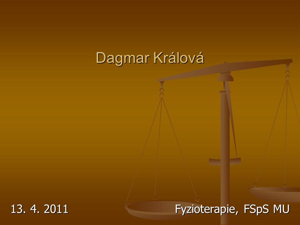 Dagmar Králová 13. 4. 2011 Fyzioterapie, FSpS MU