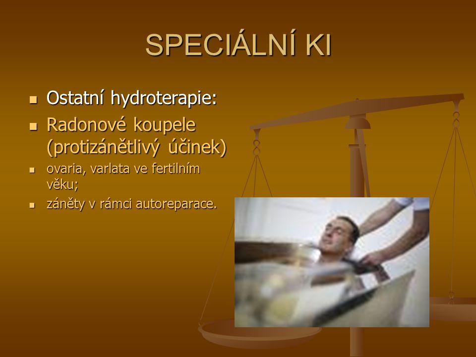 SPECIÁLNÍ KI Ostatní hydroterapie: Ostatní hydroterapie: Radonové koupele (protizánětlivý účinek) Radonové koupele (protizánětlivý účinek) ovaria, var