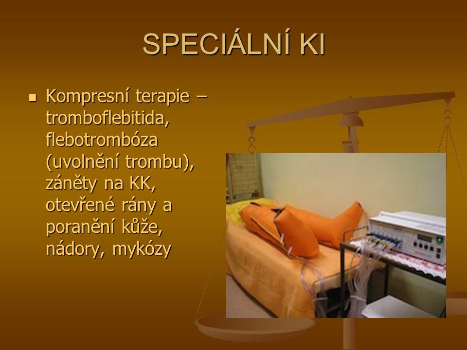 SPECIÁLNÍ KI Kompresní terapie – tromboflebitida, flebotrombóza (uvolnění trombu), záněty na KK, otevřené rány a poranění kůže, nádory, mykózy Kompres