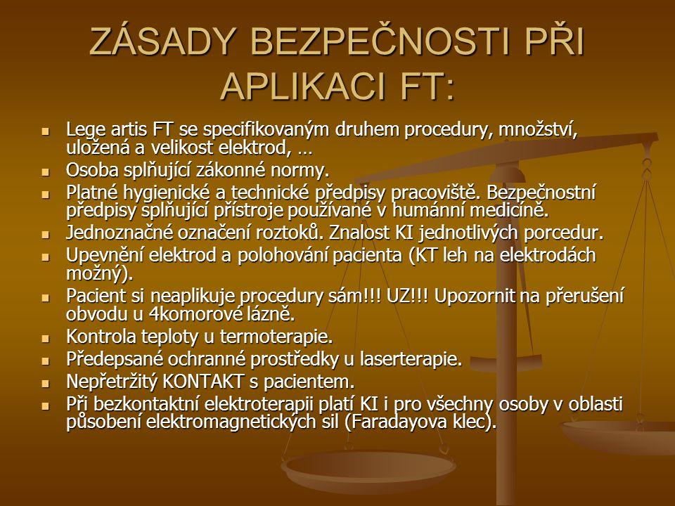ZÁSADY BEZPEČNOSTI PŘI APLIKACI FT: Lege artis FT se specifikovaným druhem procedury, množství, uložená a velikost elektrod, … Lege artis FT se specif