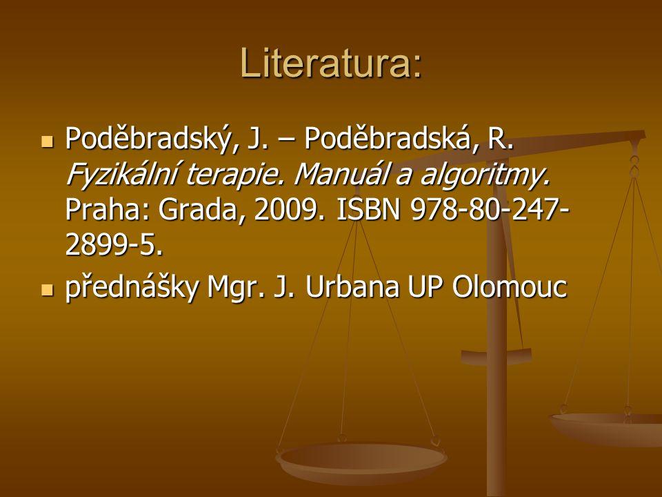 Literatura: Poděbradský, J. – Poděbradská, R. Fyzikální terapie. Manuál a algoritmy. Praha: Grada, 2009. ISBN 978-80-247- 2899-5. Poděbradský, J. – Po