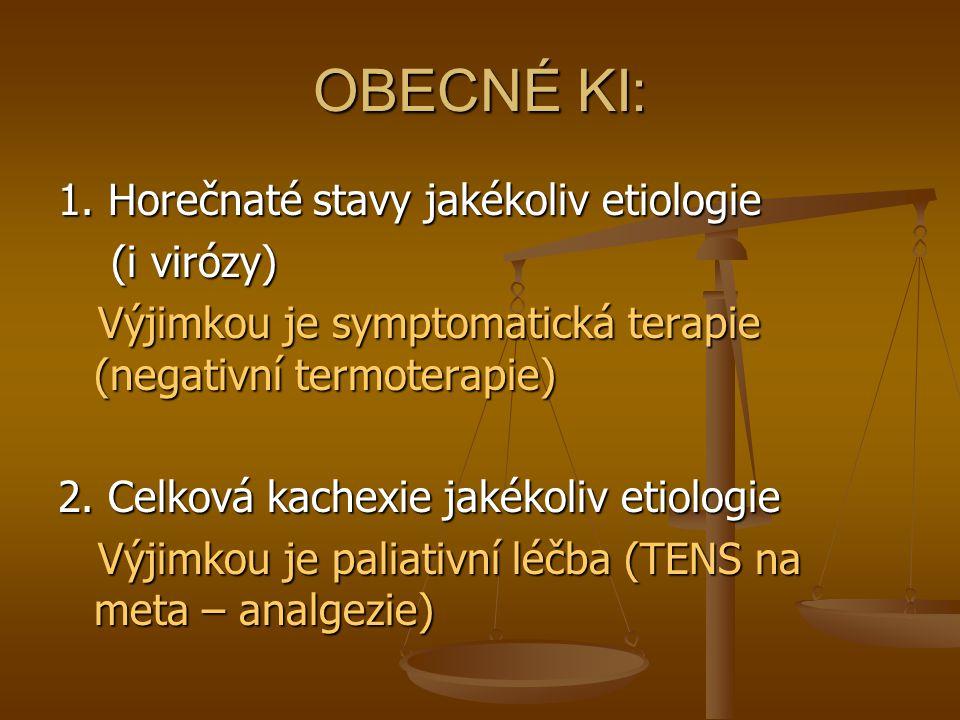 OBECNÉ KI: 1. Horečnaté stavy jakékoliv etiologie (i virózy) (i virózy) Výjimkou je symptomatická terapie (negativní termoterapie) Výjimkou je symptom