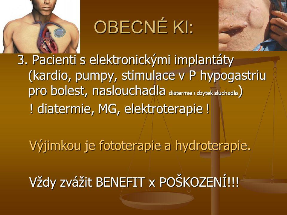 OBECNÉ KI: 3. Pacienti s elektronickými implantáty (kardio, pumpy, stimulace v P hypogastriu pro bolest, naslouchadla diatermie i zbytek sluchadla ) !