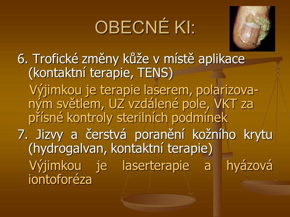 OBECNÉ KI: 6. Trofické změny kůže v místě aplikace (kontaktní terapie, TENS) Výjimkou je terapie laserem, polarizova- ným světlem, UZ vzdálené pole, V