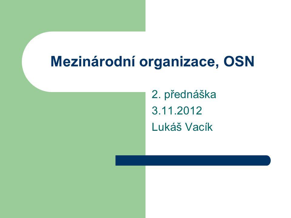 Mezinárodní organizace, OSN 2. přednáška 3.11.2012 Lukáš Vacík