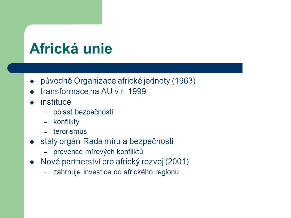 Africká unie původně Organizace africké jednoty (1963) transformace na AU v r. 1999 instituce – oblast bezpečnosti – konflikty – terorismus stálý orgá