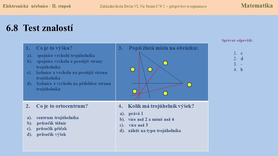 6.7 Altitudes of the triangle Elektronická učebnice - II. stupeň Základní škola Děčín VI, Na Stráni 879/2 – příspěvková organizace Maths Point of alti