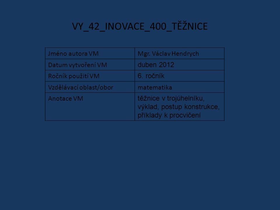 VY_42_INOVACE_400_TĚŽNICE Jméno autora VMMgr. Václav Hendrych Datum vytvoření VM duben 2012 Ročník použití VM 6. ročník Vzdělávací oblast/obormatemati