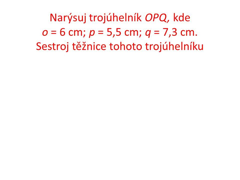 Narýsuj trojúhelník OPQ, kde o = 6 cm; p = 5,5 cm; q = 7,3 cm. Sestroj těžnice tohoto trojúhelníku