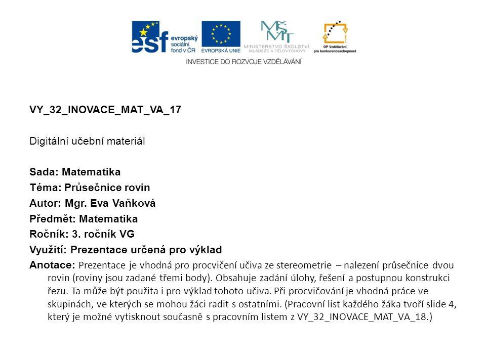 VY_32_INOVACE_MAT_VA_17 Digitální učební materiál Sada: Matematika Téma: Průsečnice rovin Autor: Mgr.