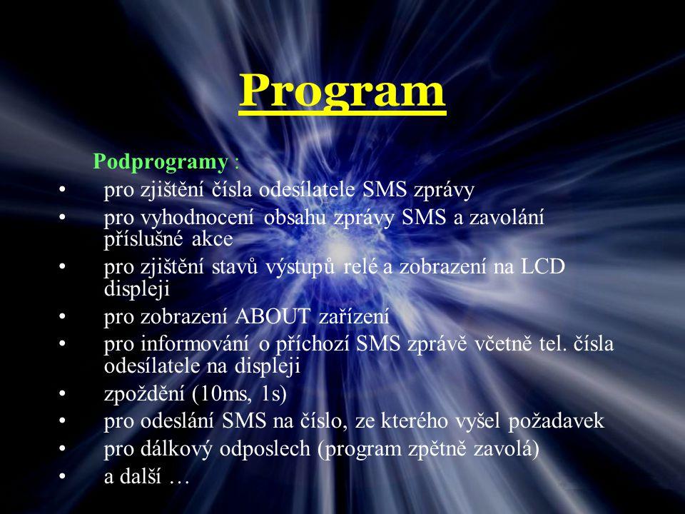 Program Podprogramy : pro zjištění čísla odesílatele SMS zprávy pro vyhodnocení obsahu zprávy SMS a zavolání příslušné akce pro zjištění stavů výstupů