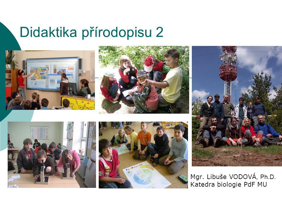 Didaktika přírodopisu 2 Mgr. Libuše VODOVÁ, Ph.D. Katedra biologie PdF MU