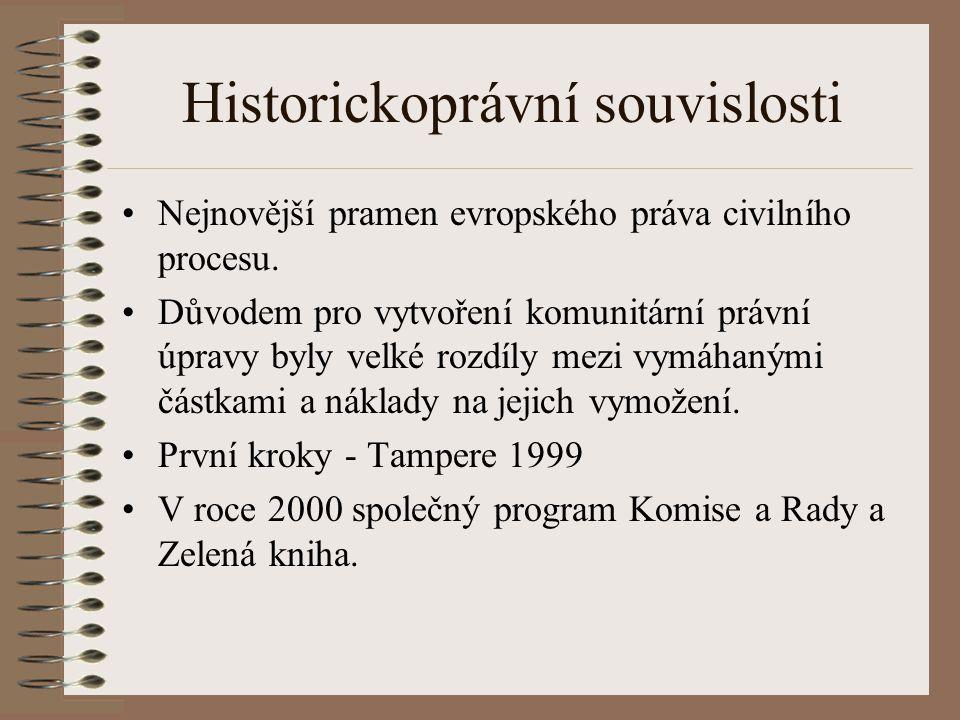 Historickoprávní souvislosti Nejnovější pramen evropského práva civilního procesu. Důvodem pro vytvoření komunitární právní úpravy byly velké rozdíly
