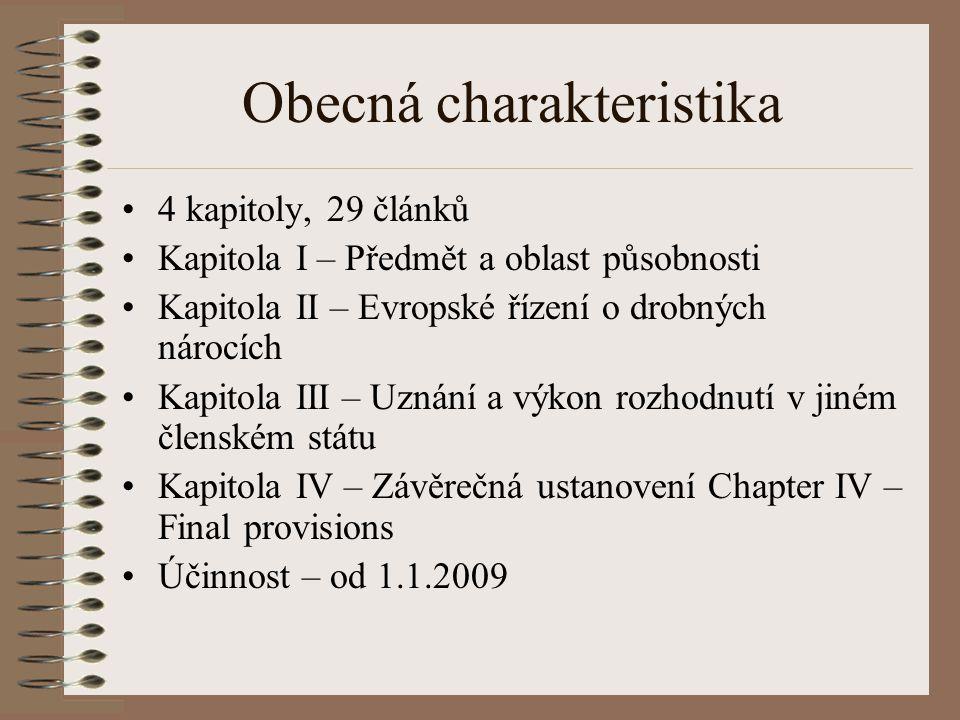 Obecná charakteristika 4 kapitoly, 29 článků Kapitola I – Předmět a oblast působnosti Kapitola II – Evropské řízení o drobných nárocích Kapitola III –