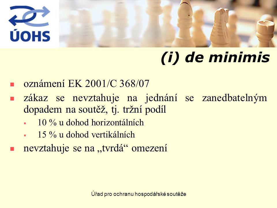 Úřad pro ochranu hospodářské soutěže (i) de minimis oznámení EK 2001/C 368/07 oznámení EK 2001/C 368/07 zákaz se nevztahuje na jednání se zanedbatelným dopadem na soutěž, tj.