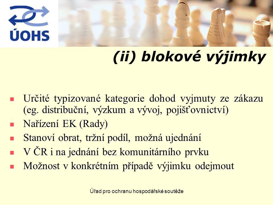 Úřad pro ochranu hospodářské soutěže (ii) blokové výjimky Určité typizované kategorie dohod vyjmuty ze zákazu (eg.